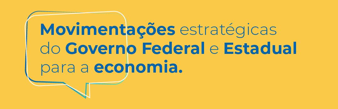 Acompanhe as movimentações do Governo Federal e Estadual sobre impactos econômicos da Covid-19