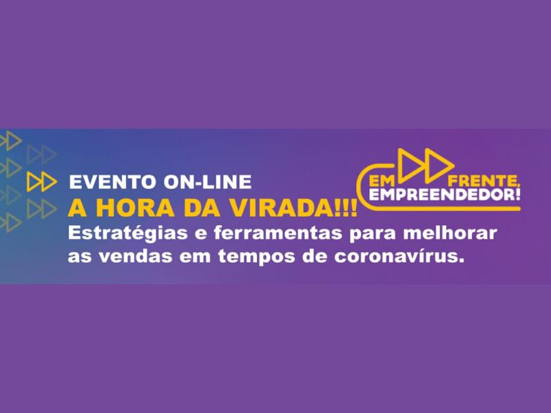 GRATUITO – EVENTO ON-LINE EM FRENTE EMPREENDEDOR – A HORA DA VIRADA!!!