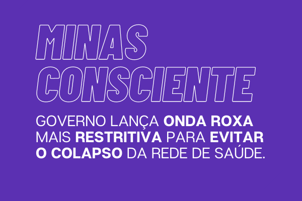 Minas Consciente: governo lança Onda Roxa, mais restritiva, para evitar o colapso da rede de saúde